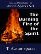 The Burning Fire of the Spirit by T. Austin-Sparks