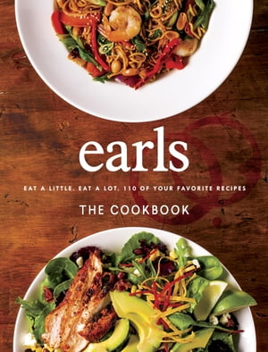 Earls The Cookbook: Eat a Little. Eat a Lot. 110 of Your Favourite Recipes by Jim Sutherland