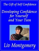 Developing Confidence for Yourself and Your Teen by Liv Montgomery