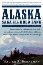 Alaska: Saga of a Bold Land by Walter R. Borneman