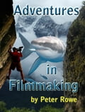 Adventures in Filmmaking eeef7fd5-b94f-41d4-8eef-5d08b0f1e192
