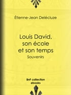 Louis David, son école et son temps: Souvenirs by Etienne-Jean Delécluze