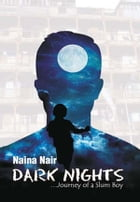 Dark Nights…Journey of a Slum Boy by Naina  Nair