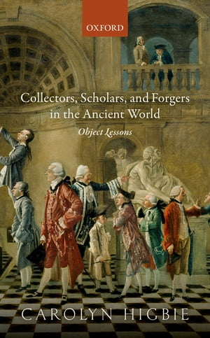Collectors,  Scholars,  and Forgers in the Ancient World Object Lessons