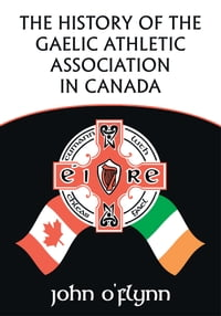The History of the Gaelic Athletic Association in Canada