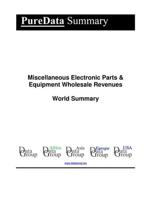 Miscellaneous Electronic Parts & Equipment Wholesale Revenues World Summary: Market Values & Financials by Country
