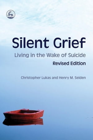 Silent Grief Living in the Wake of Suicide