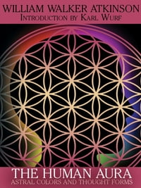 The Human Aura: Astral Colors and Thought Forms
