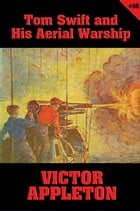 Tom Swift #18: Tom Swift and His Aerial Warship: The Naval Terror of the Seas by Victor Appleton