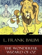 The Wonderful Wizard of Oz: Illustrated by L. Frank Baum