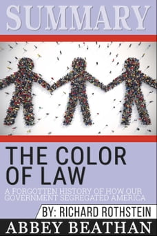 Summary of The Color of Law: A Forgotten History of How Our Government Segregated America by…