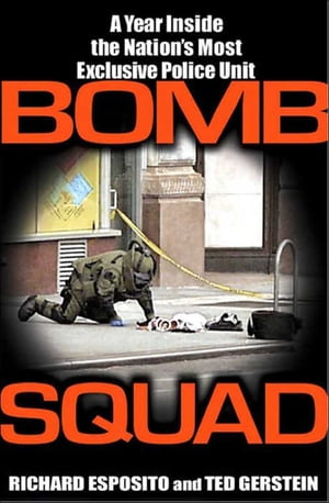 Bomb Squad A Year Inside the Nation's Most Exclusive Police Unit