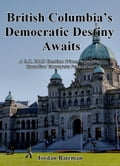 British Columbia's Democratic Destiny Awaits: A B.C. 2013 Election Primer from the Canadian Taxpayers Federation 2ca59a91-51d9-469f-b8c7-34533d816a7d