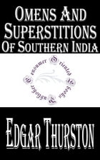 Omens and Superstitions of Southern India (Illustrated) by Edgar Thurston