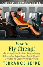 How to Fly Cheap! (Cheap Travel Series Volume 2) by Terrance Zepke