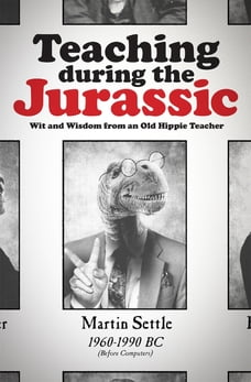 Teaching during the Jurassic: Wit and Wisdom from an Old Hippie Teacher