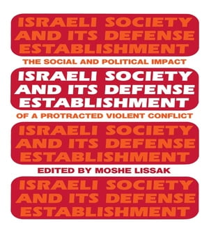 Israeli Society and Its Defense Establishment The Social and Political Impact of a Protracted Violent Conflict
