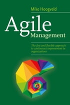 Agile Management: the fast and flexible approach to continuous improvement in organizations by Mike Hoogveld