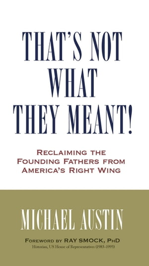 That's Not What They Meant!: Reclaiming the Founding Fathers from America's Right Wing