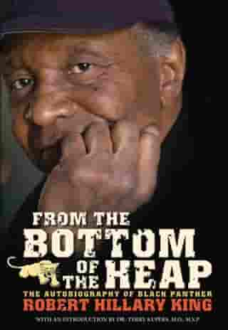 From the Bottom of the Heap: The Autobiography of Black Panther Robert Hillary King by Robert Hillary King