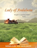 Lady of Andalusia, Book 1 of Knight's Captives Series 12cc2415-d4d5-406c-9b0e-f4282fcd6479