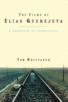 The Films of Elias Querejeta: A Producer of Landscapes by Tom Whittaker