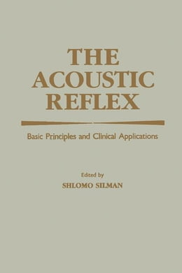 Book The Acoustic Reflex: Basic Principles and Clinical Applications by Silman, Shlomo