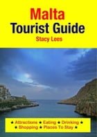 Malta Tourist Guide: Attractions, Eating, Drinking, Shopping & Places To Stay by Stacy Lees