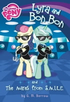 My Little Pony: Lyra and Bon Bon and the Mares from S.M.I.L.E. by G. M. Berrow