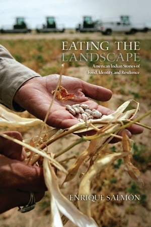 Eating the Landscape American Indian Stories of Food,  Identity,  and Resilience