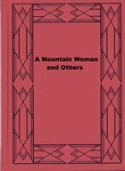 A Mountain Woman and Others by Elia Wilkinson Peattie