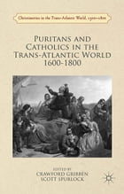 Puritans and Catholics in the Trans-Atlantic World 1600-1800