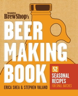 Book Brooklyn Brew Shop's Beer Making Book: 52 Seasonal Recipes for Small Batches by Erica Shea