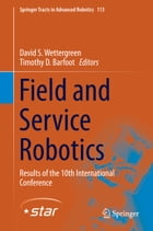 Field and Service Robotics: Results of the 10th International Conference by David S. Wettergreen