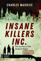Insane Killers Inc.: The Mystery of the Brabant Killers - Solved! by Charles Maurice