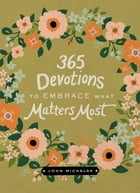 365 Devotions to Embrace What Matters Most by John Michalak