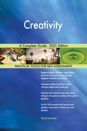 Creativity A Complete Guide - 2021 Edition by Gerardus Blokdyk
