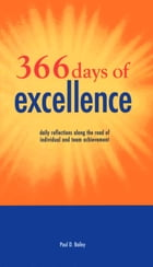 366 Days of Excellence: Daily Reflections Along The Road of Individual and Team Achievement