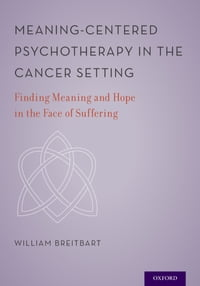 Meaning-Centered Psychotherapy in the Cancer Setting: Finding Meaning and Hope in the Face of…