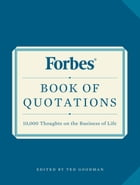 Forbes Book of Quotations: 10,000 Thoughts on the Business of Life