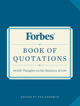 Book Forbes Book of Quotations: 10,000 Thoughts on the Business of Life by Ted Goodman