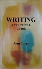 Writing, a practical guide by Joan Curry