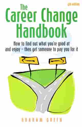 The Career Change Handbook 4th Edition: How to find out what you're good at and enjoy - then get someone to pay you for it