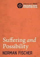 Suffering and Possibility by Norman Fischer
