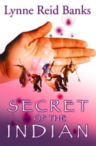 Secret of the Indian by Lynne Reid Banks