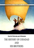 The History Of Codadad And His Brothers by Kate Douglas Wiggin