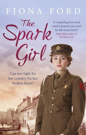 The Spark Girl A heart-warming tale of wartime adventure, romance and heartbreak.