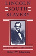 Lincoln, The South, and Slavery: The Political Dimension