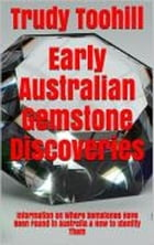 Early Australian Gemstone Discoveries: Information on Where Gemstones Have Been Found in Australia & How to Identify Them by Trudy Toohill