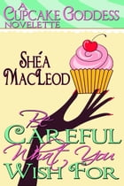 Be Careful What You Wish For by Shéa MacLeod